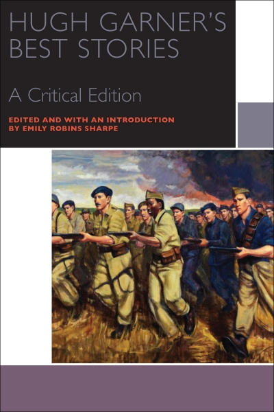 Cover of Hugh Garner's Best Stories, a critical edition by Hugh Garner and edited by Emily Robins-Sharpe, published by University of Ottawa Press. The cover shows a painting of volunteers in the Spanish Civil War.